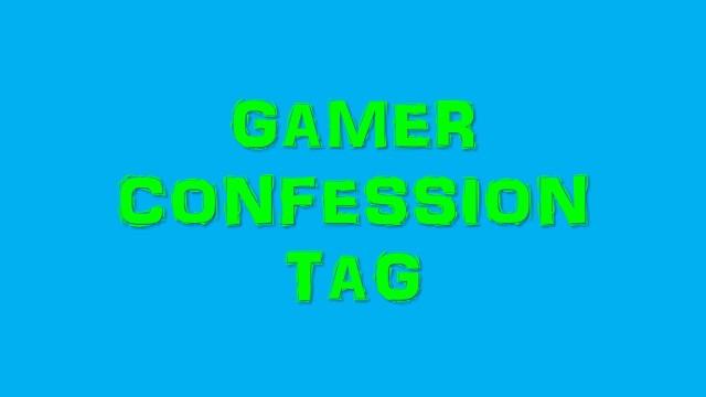 Gamer Confessions Tag thumbnail